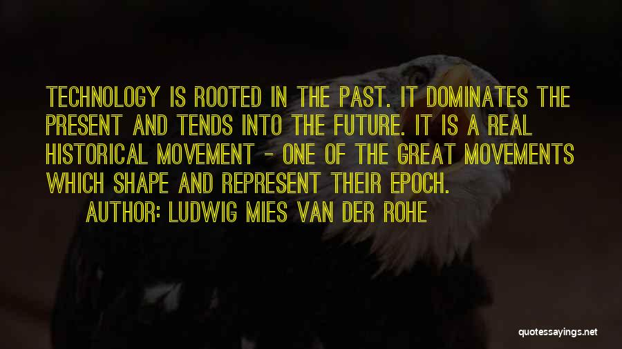 Future And Technology Quotes By Ludwig Mies Van Der Rohe