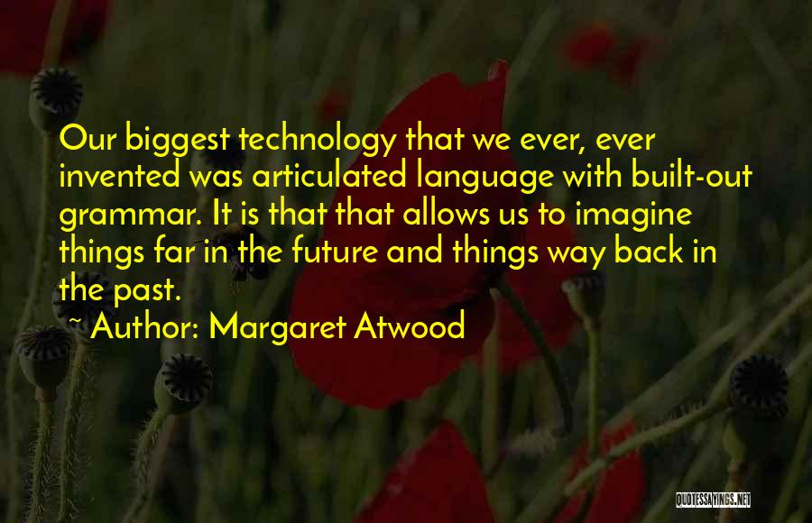 Future And Technology Quotes By Margaret Atwood