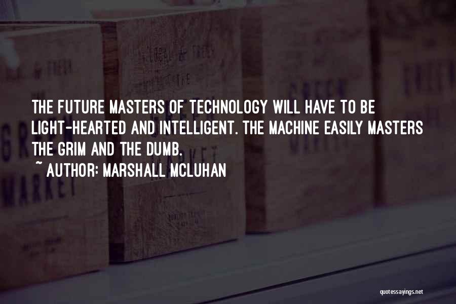 Future And Technology Quotes By Marshall McLuhan