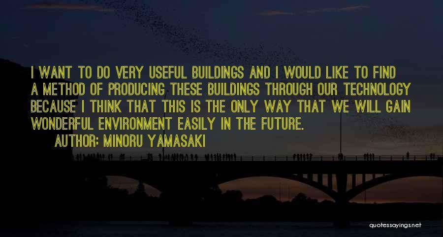 Future And Technology Quotes By Minoru Yamasaki