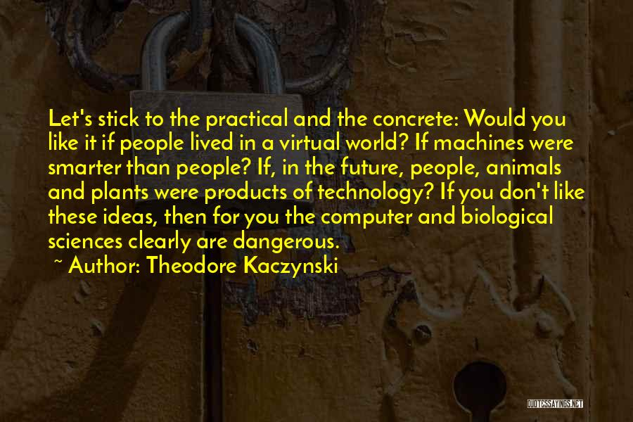 Future And Technology Quotes By Theodore Kaczynski