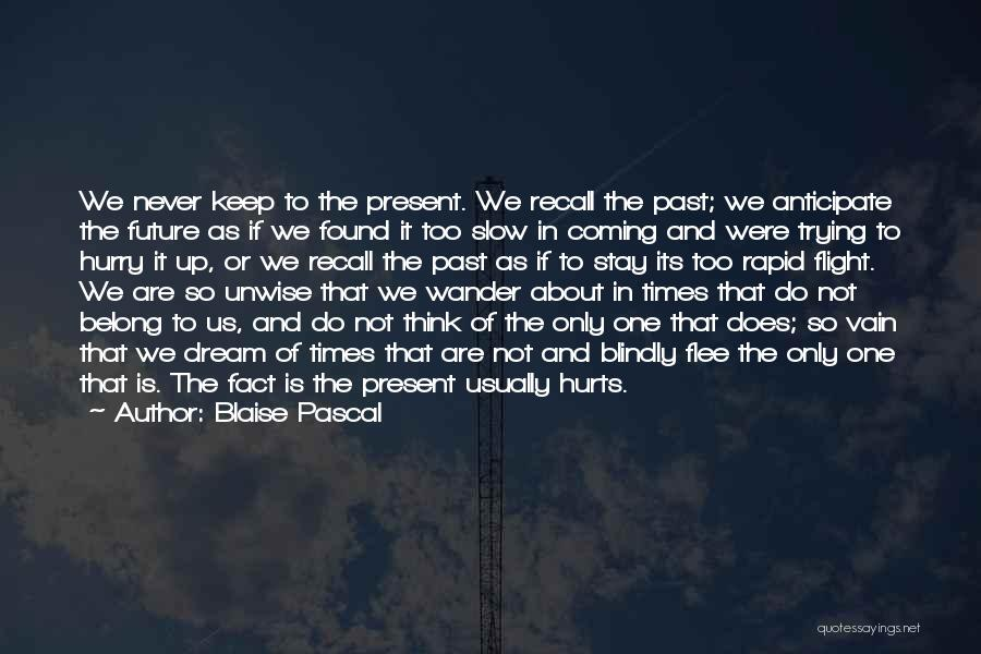 Future Not Past Quotes By Blaise Pascal