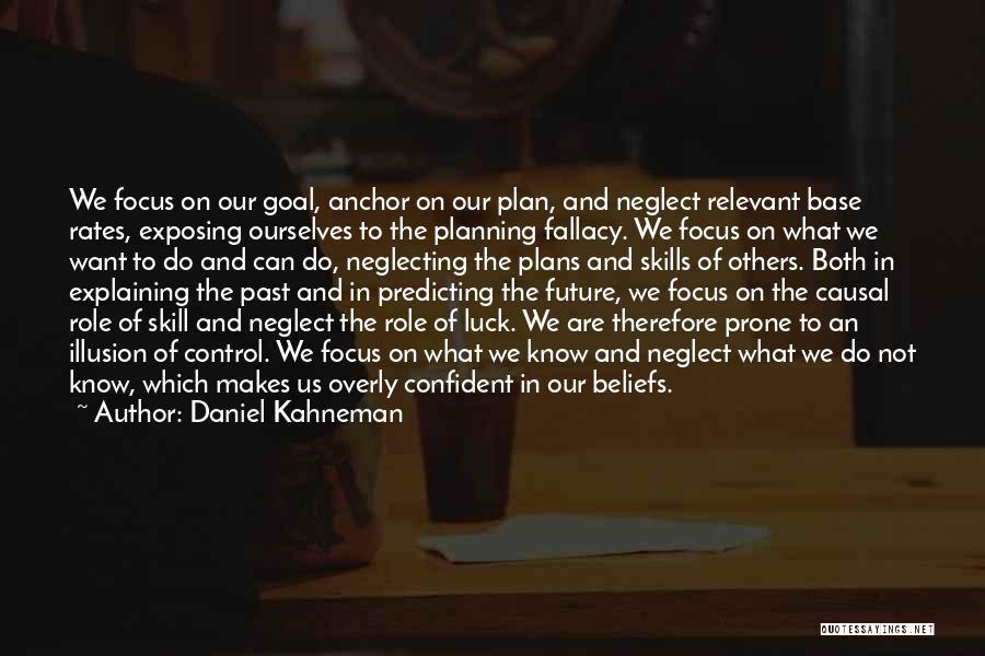 Future Not Past Quotes By Daniel Kahneman