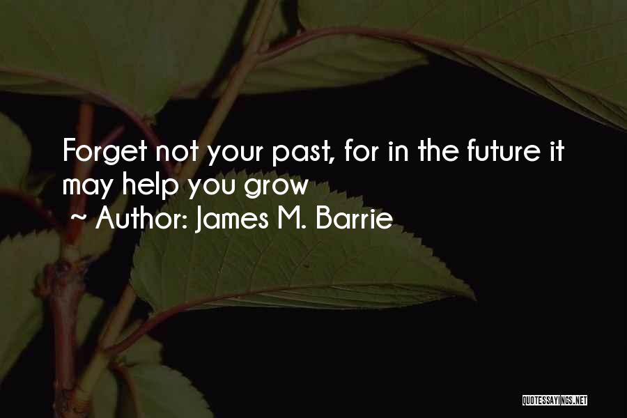 Future Not Past Quotes By James M. Barrie