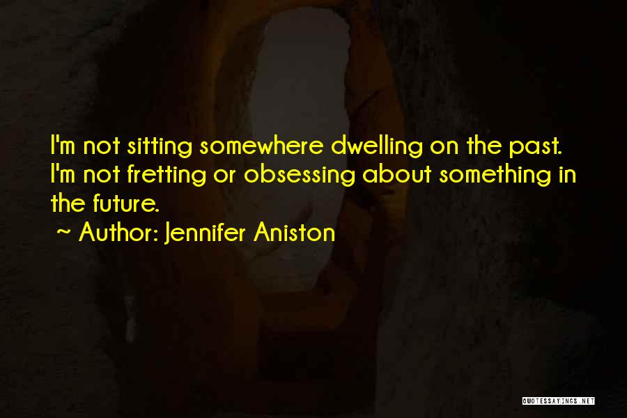 Future Not Past Quotes By Jennifer Aniston