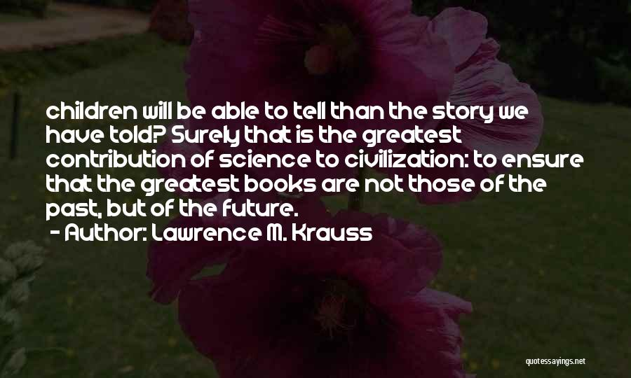 Future Not Past Quotes By Lawrence M. Krauss