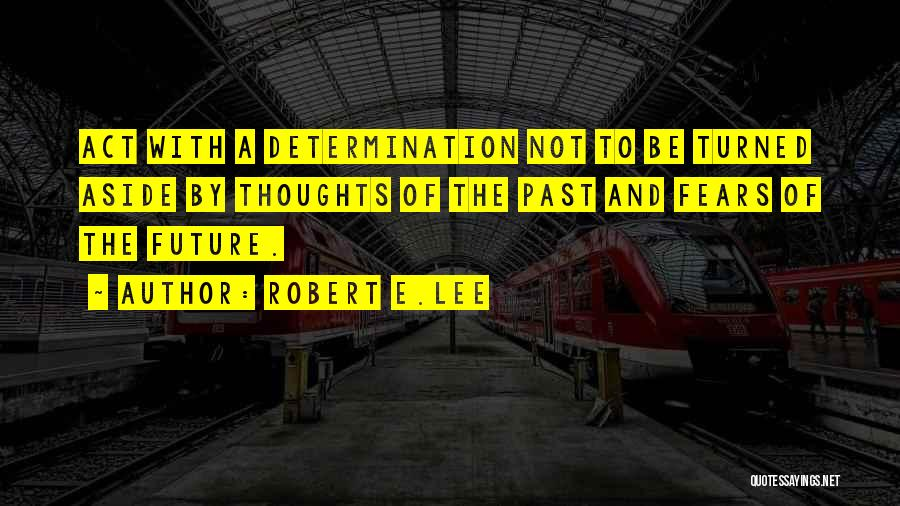Future Not Past Quotes By Robert E.Lee