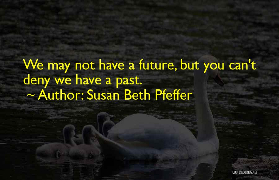 Future Not Past Quotes By Susan Beth Pfeffer
