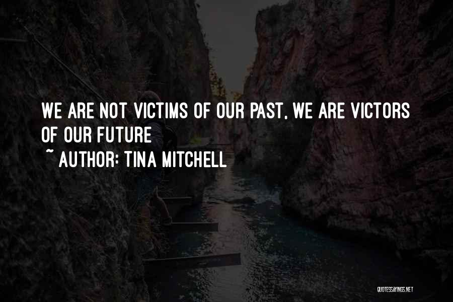 Future Not Past Quotes By Tina Mitchell