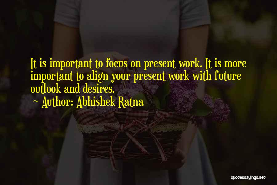 Future Outlook Quotes By Abhishek Ratna
