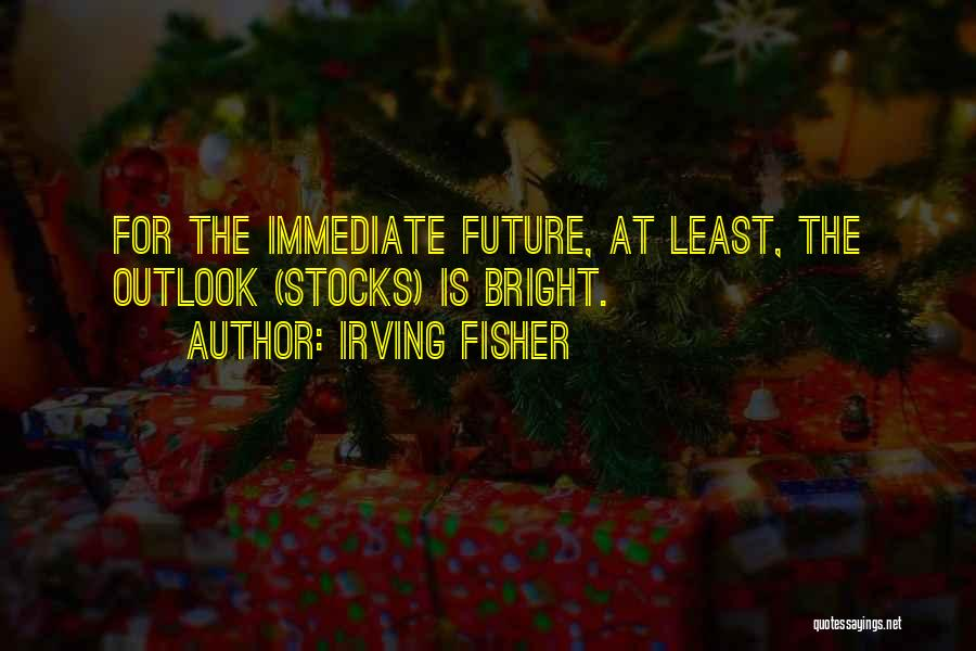 Future Outlook Quotes By Irving Fisher