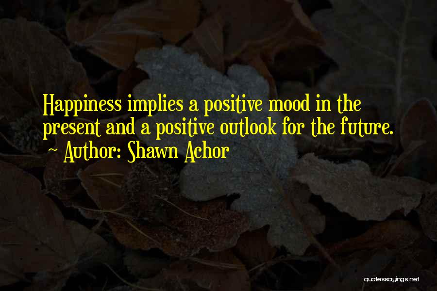 Future Outlook Quotes By Shawn Achor