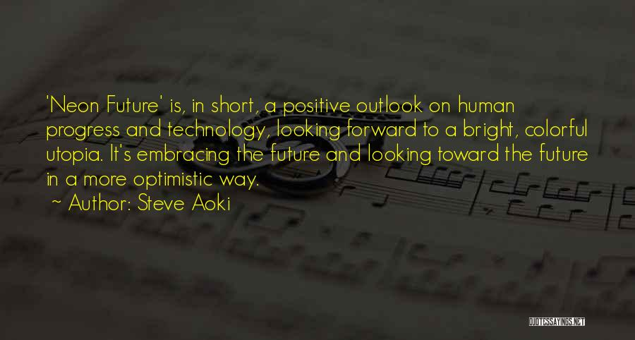 Future Outlook Quotes By Steve Aoki