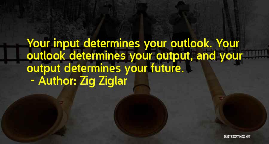 Future Outlook Quotes By Zig Ziglar