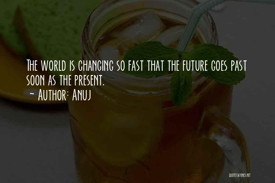 Future World Quotes By Anuj