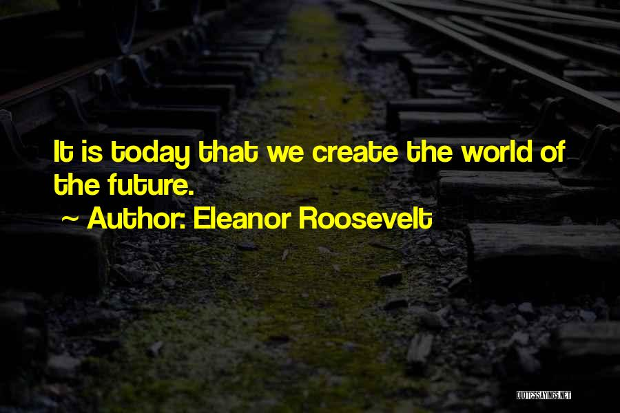 Future World Quotes By Eleanor Roosevelt