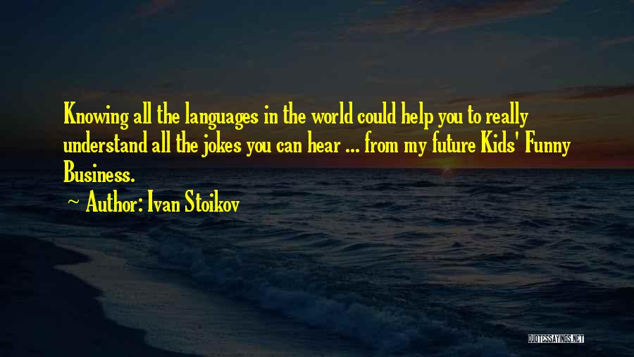 Future World Quotes By Ivan Stoikov