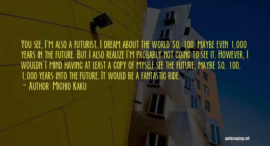 Future World Quotes By Michio Kaku