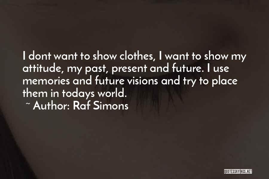 Future World Quotes By Raf Simons