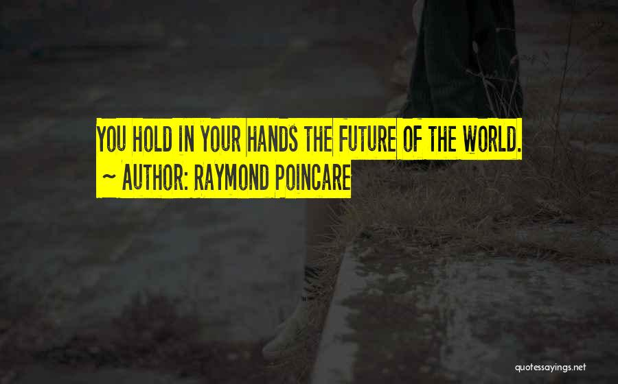 Future World Quotes By Raymond Poincare