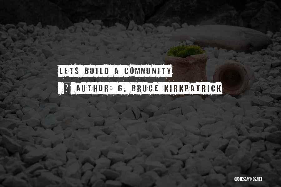 G. Bruce Kirkpatrick Quotes 1439665