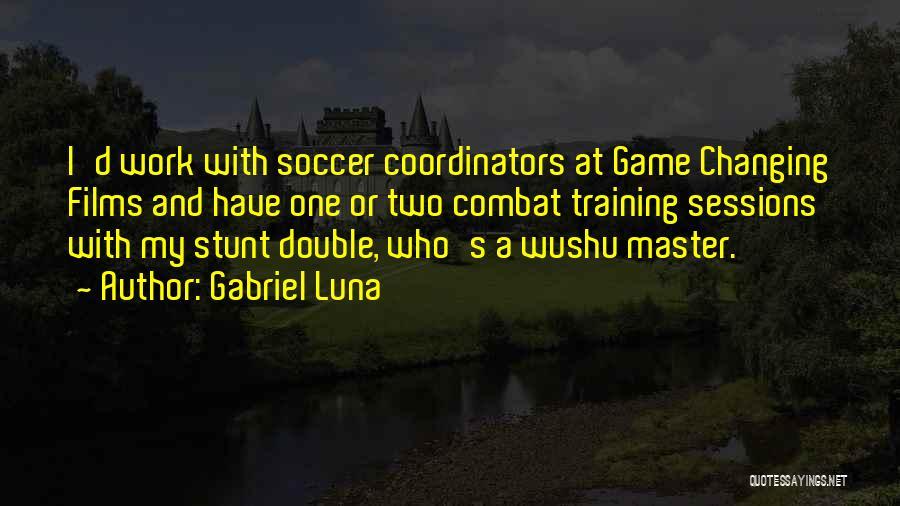 Gabriel Luna Quotes 476120