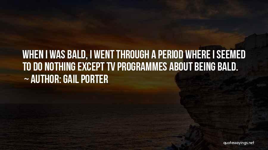Gail Porter Quotes 1593773