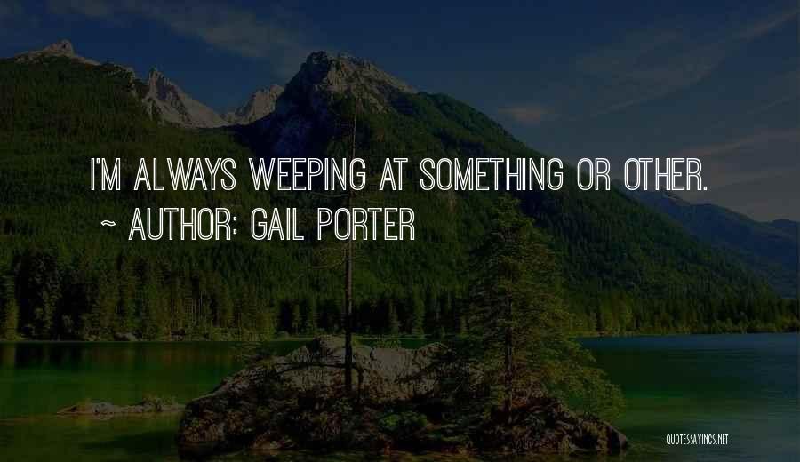 Gail Porter Quotes 631777