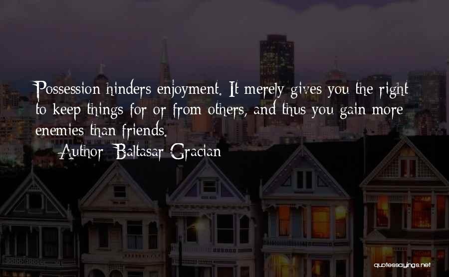 Gain Friends Quotes By Baltasar Gracian