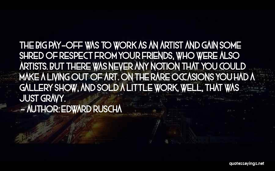 Gain Friends Quotes By Edward Ruscha