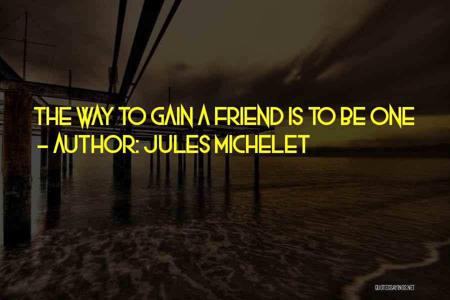 Gain Friends Quotes By Jules Michelet