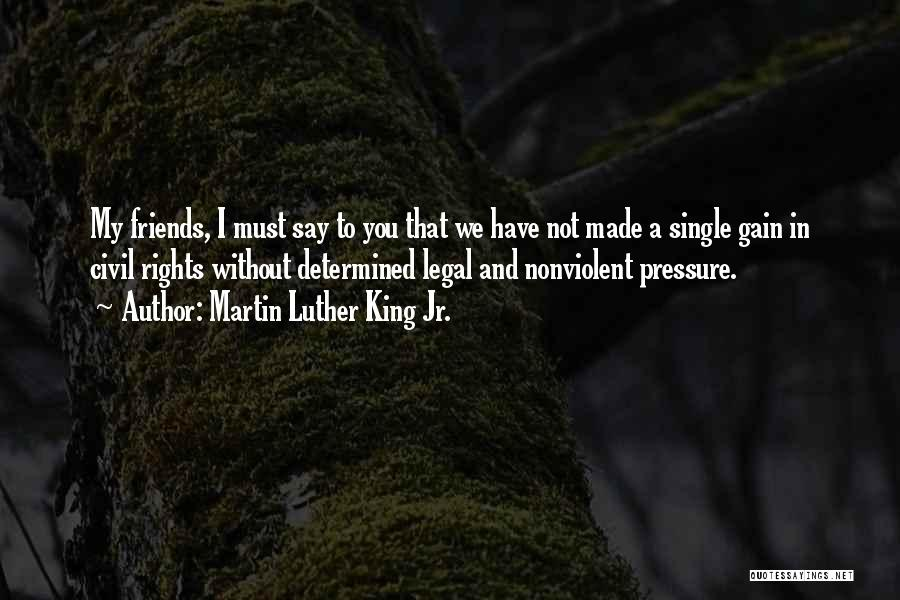 Gain Friends Quotes By Martin Luther King Jr.