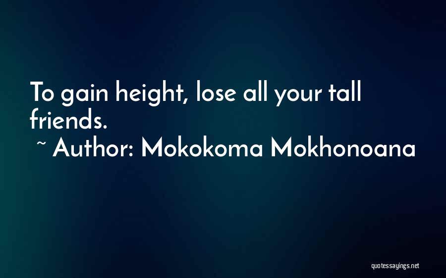 Gain Friends Quotes By Mokokoma Mokhonoana