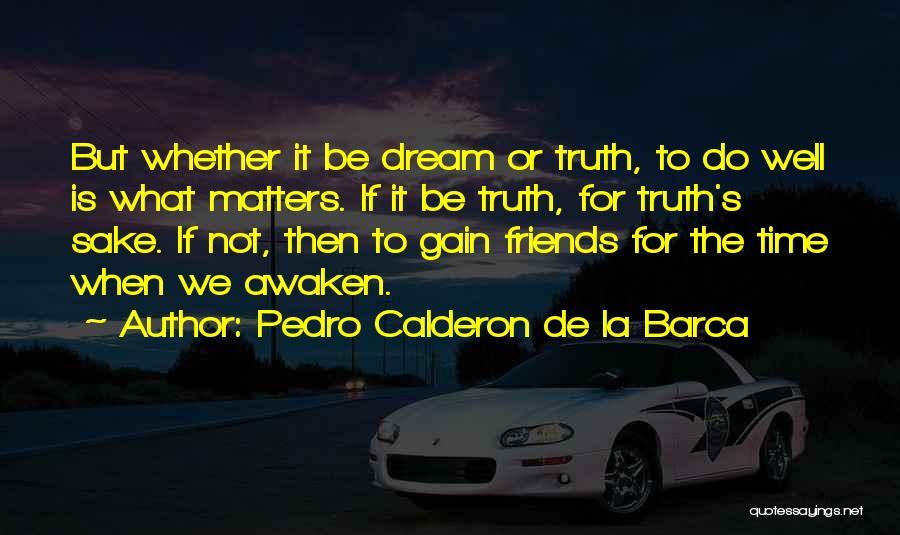 Gain Friends Quotes By Pedro Calderon De La Barca