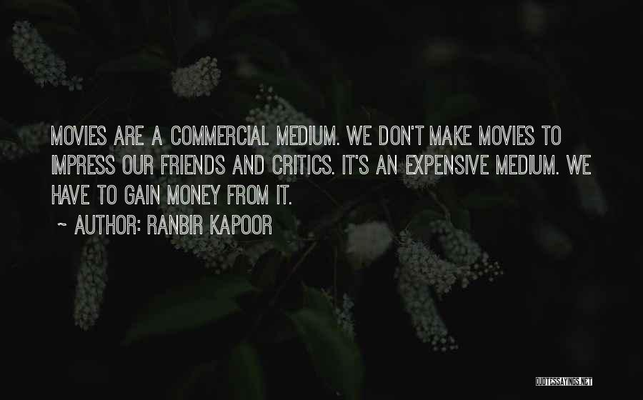 Gain Friends Quotes By Ranbir Kapoor
