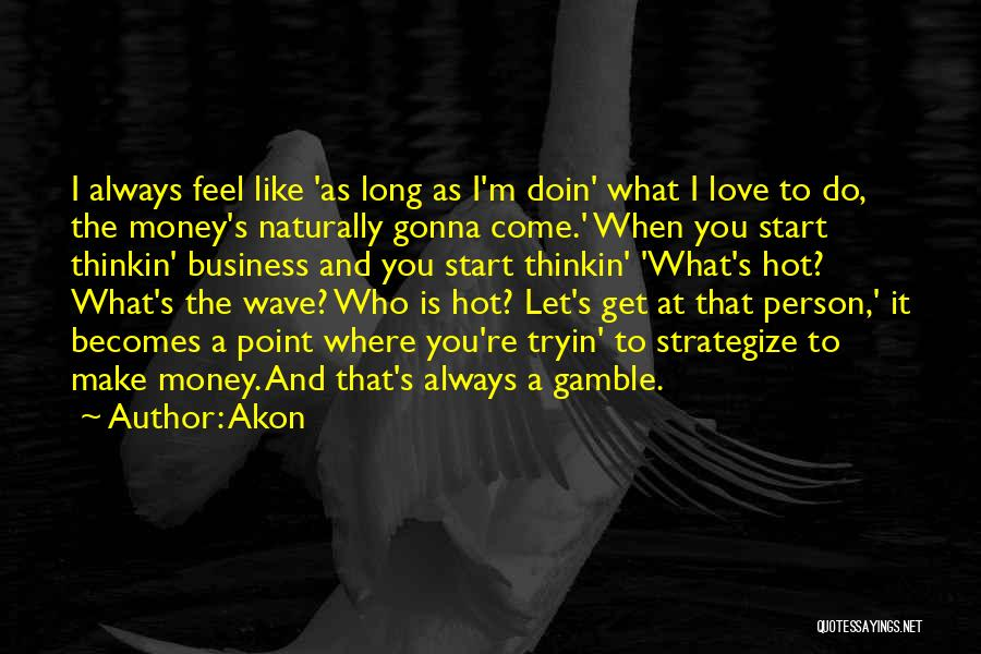 Gamble And Love Quotes By Akon