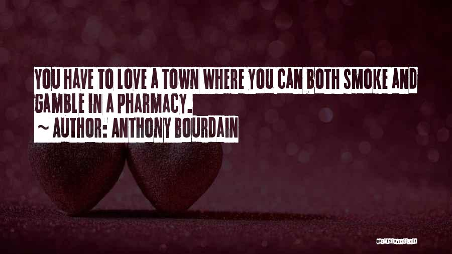 Gamble And Love Quotes By Anthony Bourdain