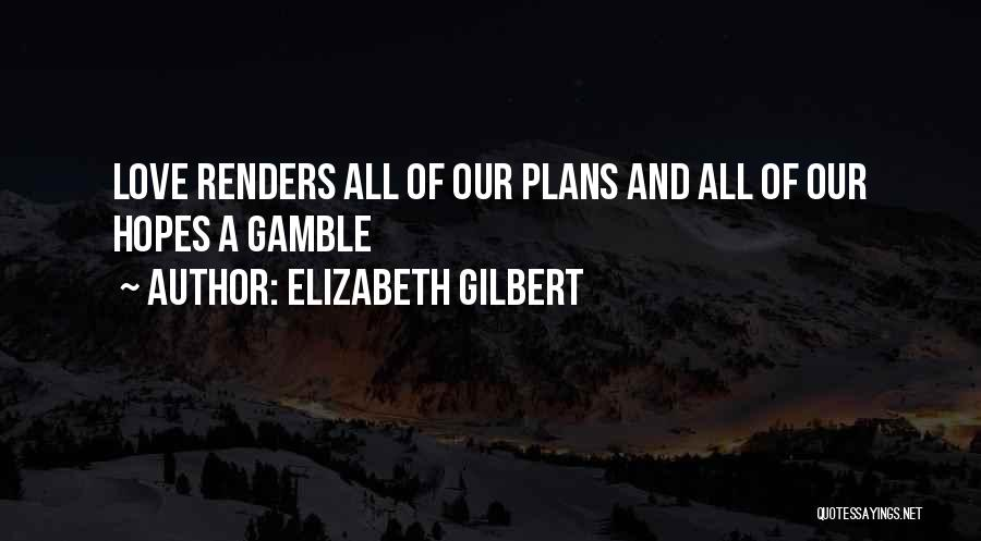 Gamble And Love Quotes By Elizabeth Gilbert