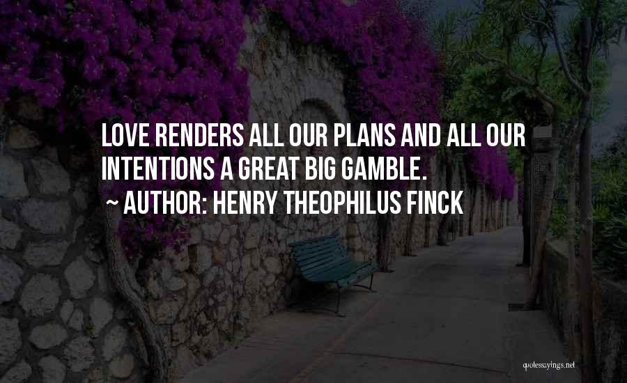 Gamble And Love Quotes By Henry Theophilus Finck
