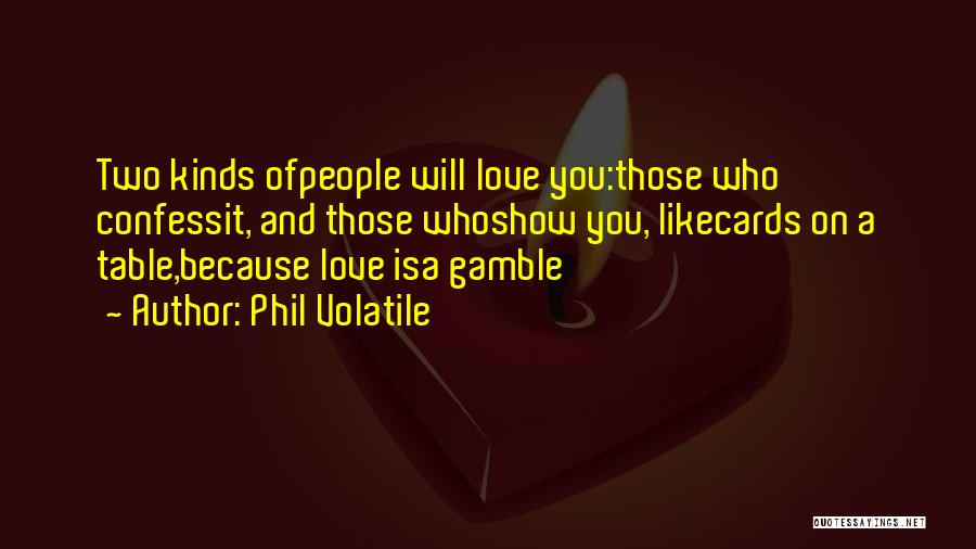 Gamble And Love Quotes By Phil Volatile
