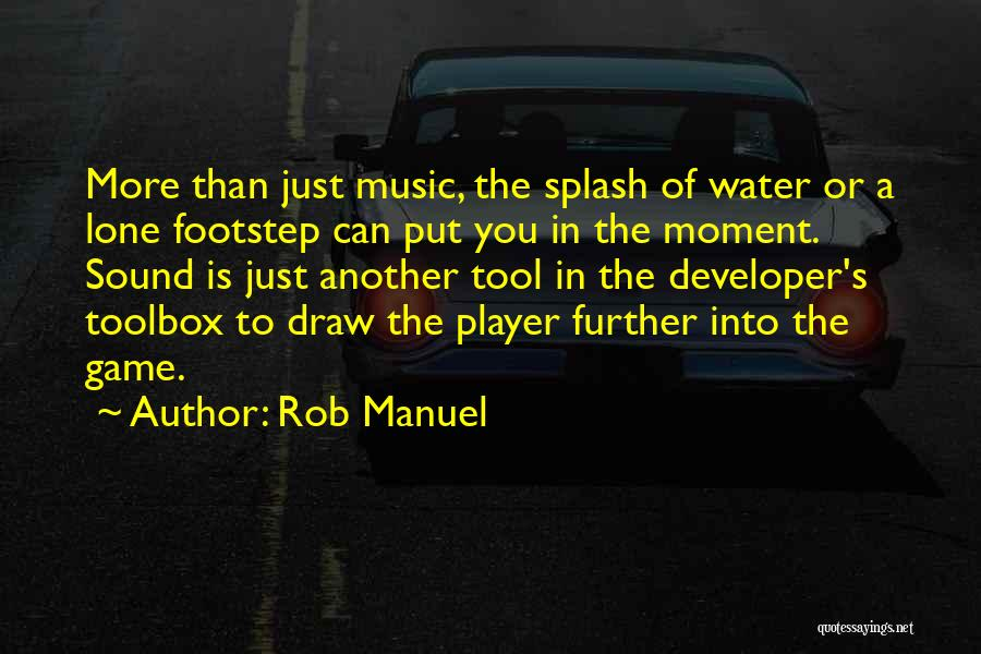 Game Developer Quotes By Rob Manuel