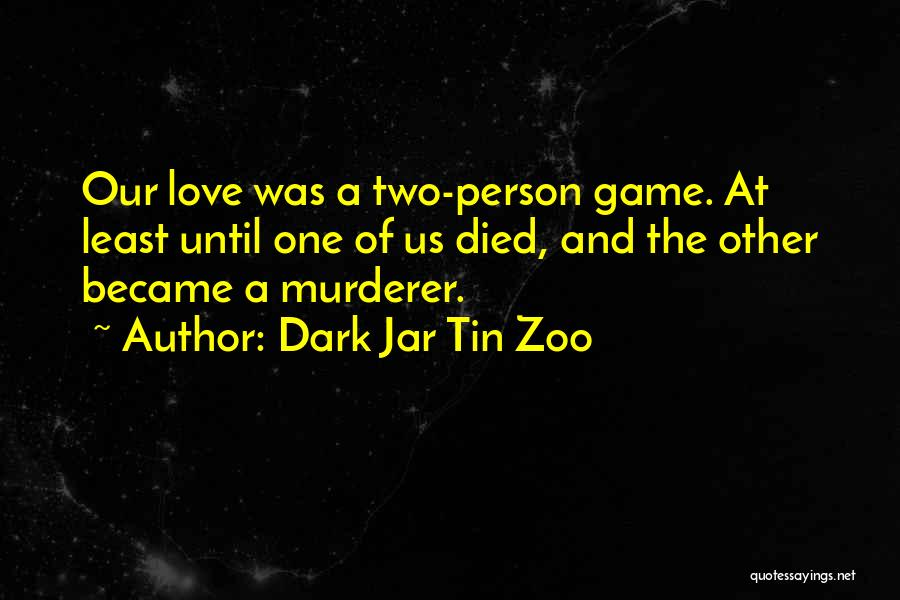 Game Of Love Quotes By Dark Jar Tin Zoo