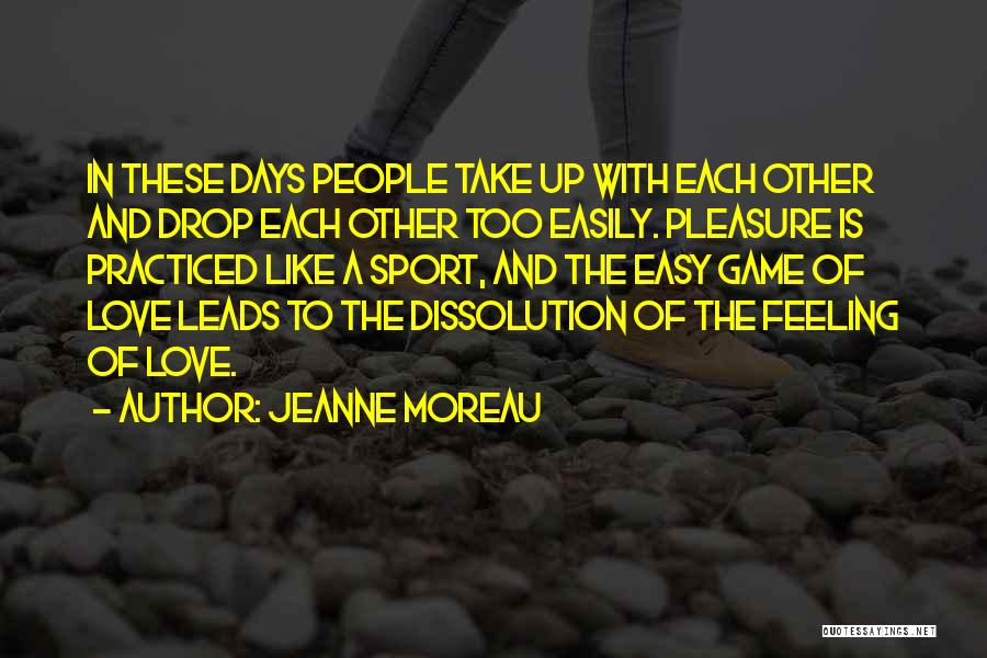 Game Of Love Quotes By Jeanne Moreau