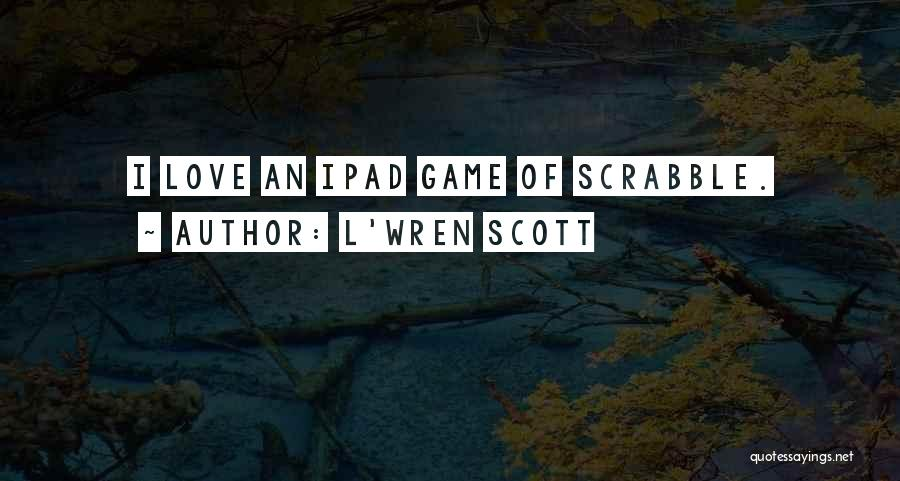 Game Of Love Quotes By L'Wren Scott