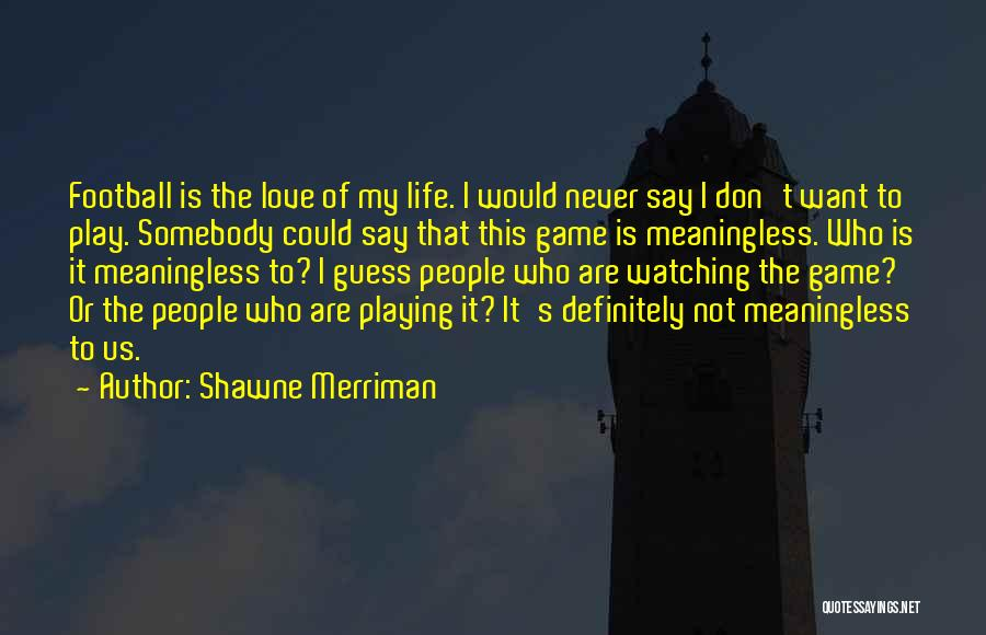 Game Of Love Quotes By Shawne Merriman