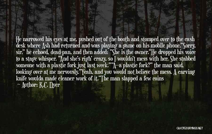 Game Over Man Quotes By K.C. Dyer