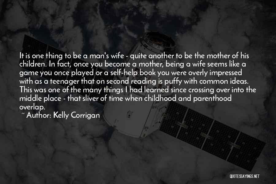 Game Over Man Quotes By Kelly Corrigan