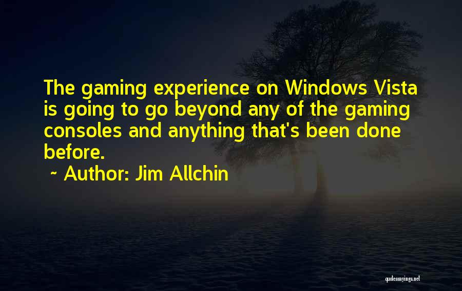 Gaming Consoles Quotes By Jim Allchin