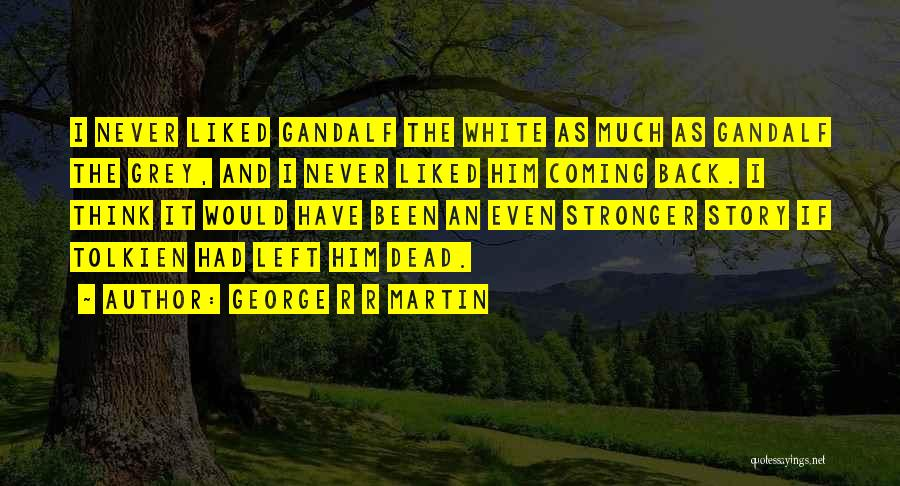 Gandalf The White Quotes By George R R Martin