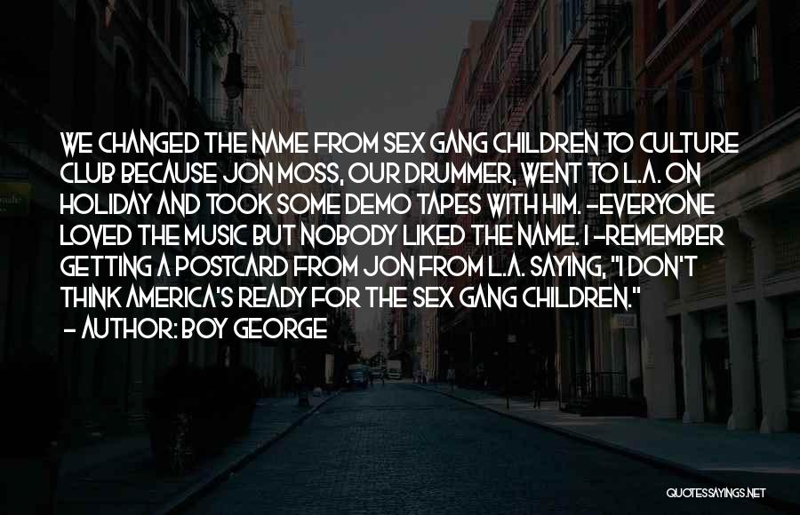 Gang Tapes Quotes By Boy George